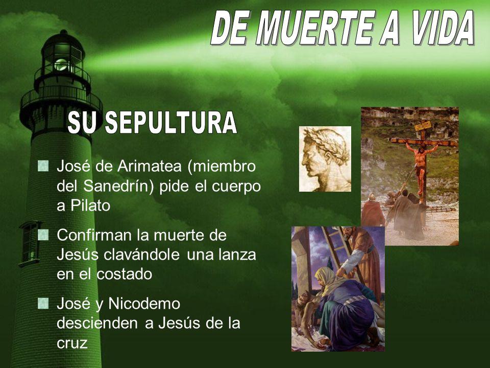 José de Arimatea (miembro del Sanedrín) pide el cuerpo a Pilato Confirman la muerte de Jesús clavándole una lanza en el costado José y Nicodemo descienden a Jesús de la cruz