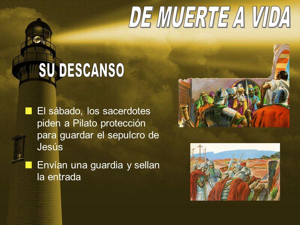 El sábado, los sacerdotes piden a Pilato protección para guardar el sepulcro de Jesús Envían una guardia y sellan la entrada