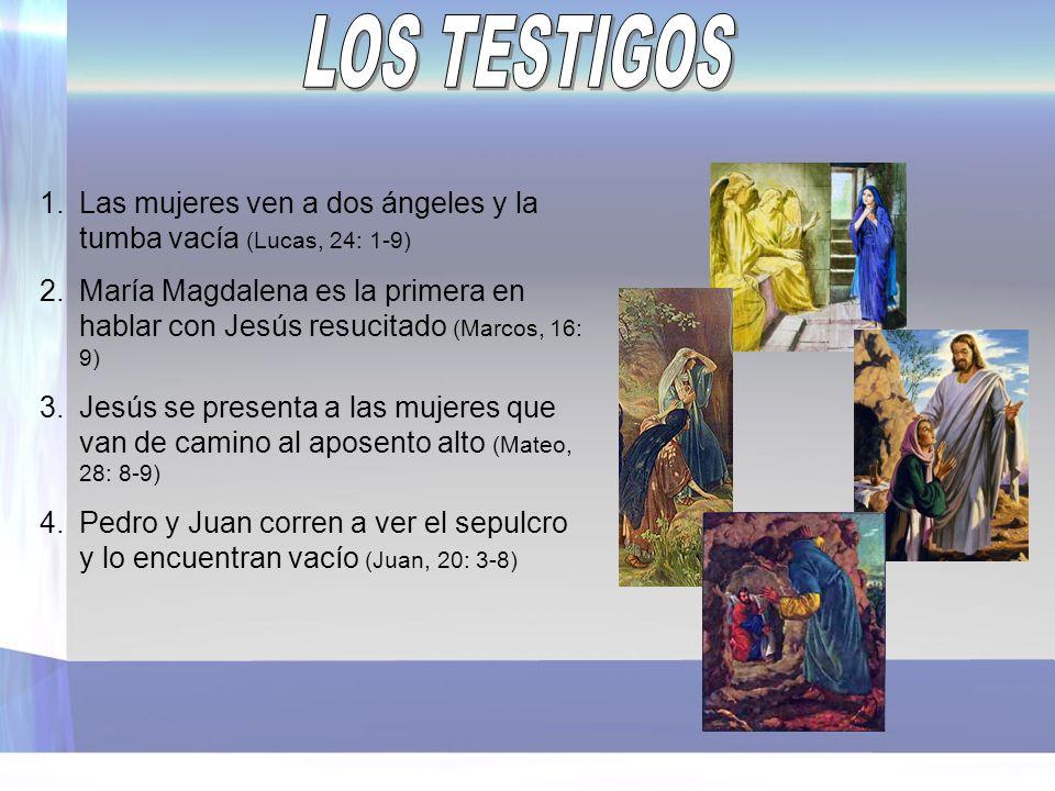 1.Las mujeres ven a dos ángeles y la tumba vacía (Lucas, 24: 1-9) 2.María Magdalena es la primera en hablar con Jesús resucitado (Marcos, 16: 9) 3.Jesús se presenta a las mujeres que van de camino al aposento alto (Mateo, 28: 8-9) 4.Pedro y Juan corren a ver el sepulcro y lo encuentran vacío (Juan, 20: 3-8)