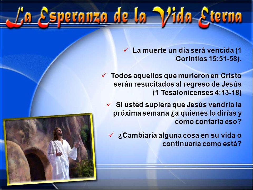 La muerte un día será vencida (1 Corintios 15:51-58). Todos aquellos que murieron en Cristo serán resucitados al regreso de Jesús (1 Tesalonicenses 4: