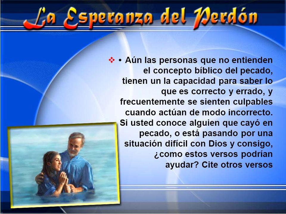 Aún las personas que no entienden el concepto bíblico del pecado, tienen un la capacidad para saber lo que es correcto y errado, y frecuentemente se s