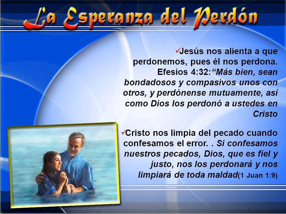 Jesús nos alienta a que perdonemos, pues él nos perdona. Efesios 4:32:Más bien, sean bondadosos y compasivos unos con otros, y perdónense mutuamente,
