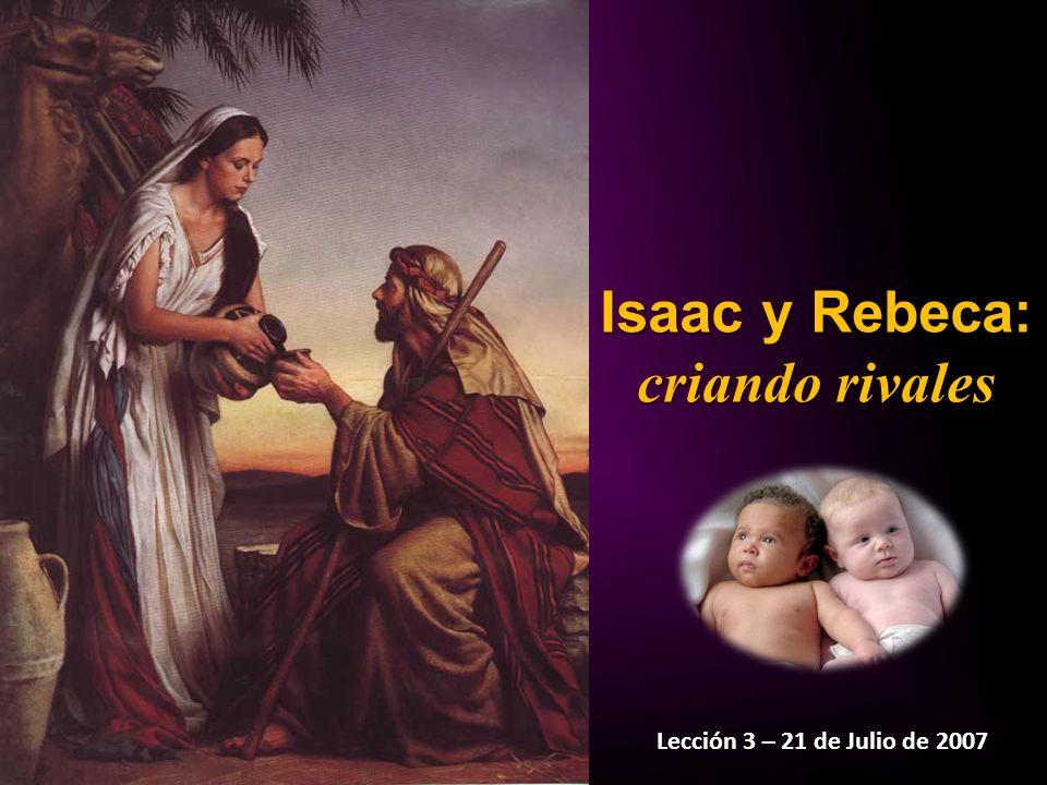 Isaac y Rebeca: criando rivales Lección 3 – 21 de Julio de 2007