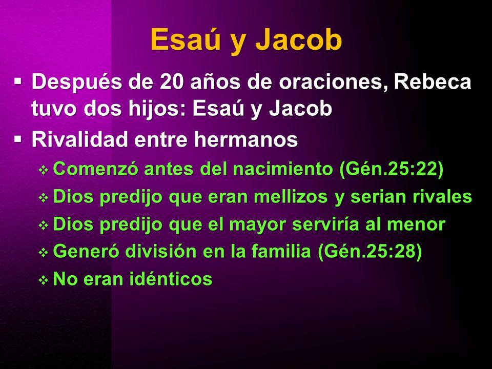 Esaú y Jacob Después de 20 años de oraciones, Rebeca tuvo dos hijos: Esaú y Jacob Después de 20 años de oraciones, Rebeca tuvo dos hijos: Esaú y Jacob