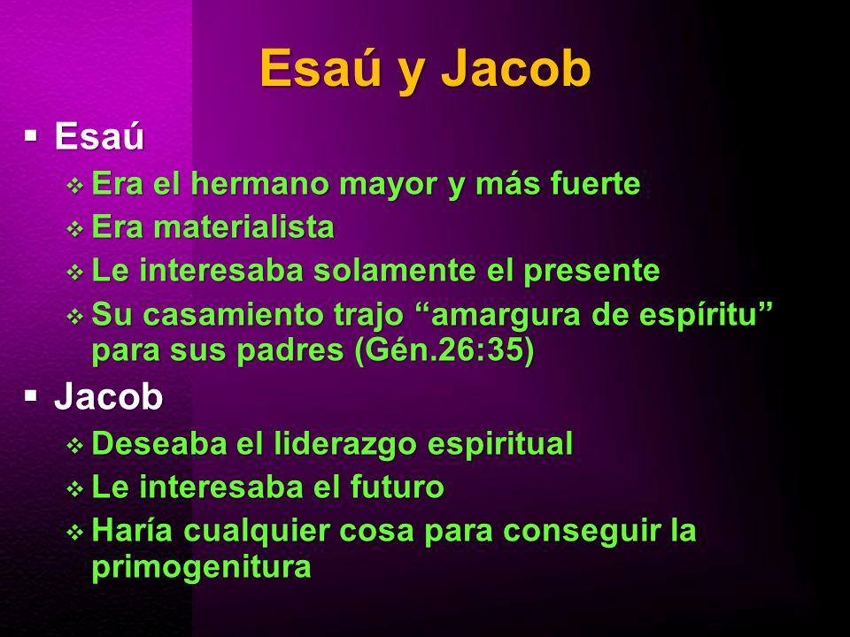 Esaú y Jacob Esaú Esaú Era el hermano mayor y más fuerte Era el hermano mayor y más fuerte Era materialista Era materialista Le interesaba solamente e