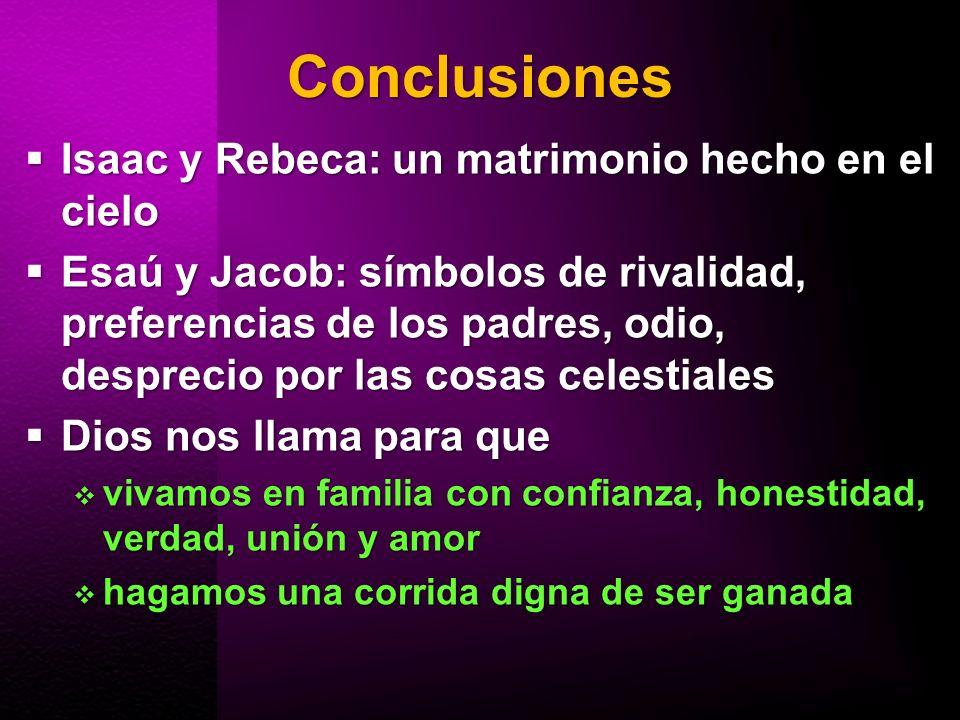 Conclusiones Isaac y Rebeca: un matrimonio hecho en el cielo Isaac y Rebeca: un matrimonio hecho en el cielo Esaú y Jacob: símbolos de rivalidad, pref