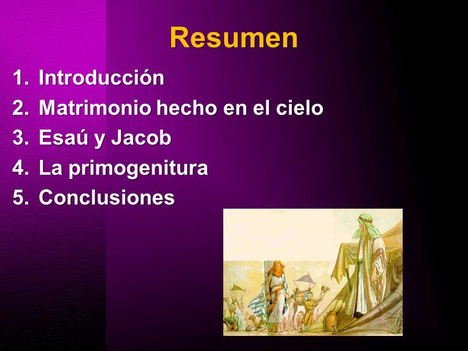 Resumen 1.Introducción 2.Matrimonio hecho en el cielo 3.Esaú y Jacob 4.La primogenitura 5.Conclusiones