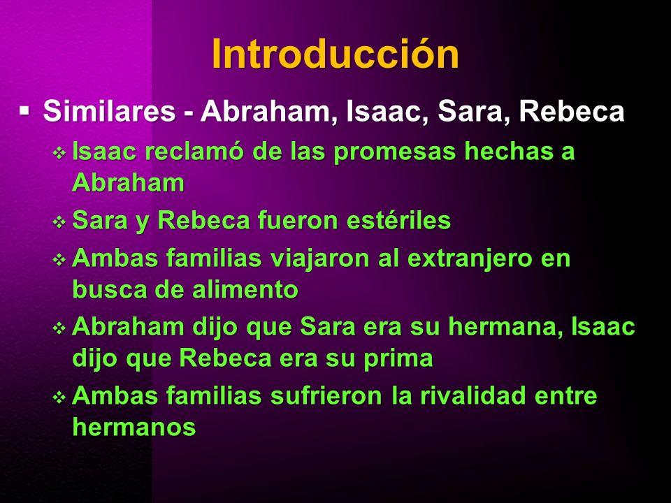 Introducción Similares - Abraham, Isaac, Sara, Rebeca Similares - Abraham, Isaac, Sara, Rebeca Isaac reclamó de las promesas hechas a Abraham Isaac re