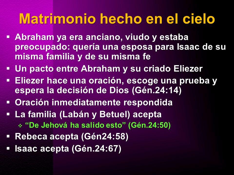 Matrimonio hecho en el cielo Abraham ya era anciano, viudo y estaba preocupado: quería una esposa para Isaac de su misma familia y de su misma fe Abra