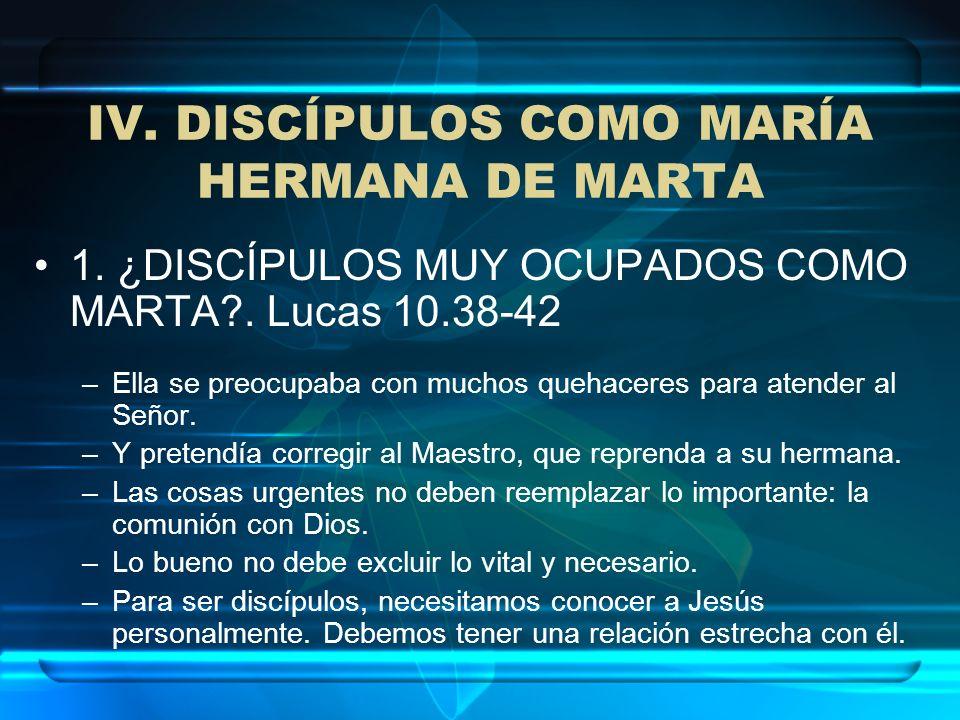 1. ¿DISCÍPULOS MUY OCUPADOS COMO MARTA?. Lucas 10.38-42 –Ella se preocupaba con muchos quehaceres para atender al Señor. –Y pretendía corregir al Maes