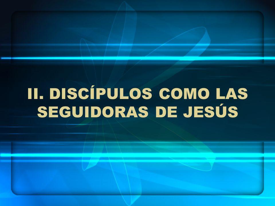 V.DISCÍPULOS COMO LA MUJER SAMARITANA 2. ¿CÓMO RESPONDIÓ UNA DISCÍPULA A JESÚS.