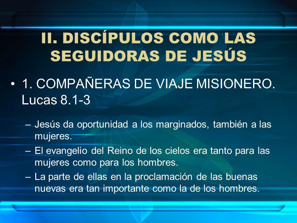 II.DISCÍPULOS COMO LAS SEGUIDORAS DE JESÚS 2. SANADAS PARA SEGUIR Y SOSTENER A JESÚS.