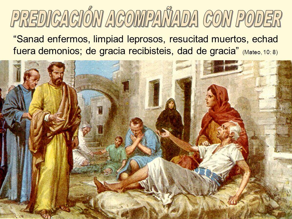 Sanad enfermos, limpiad leprosos, resucitad muertos, echad fuera demonios; de gracia recibisteis, dad de gracia (Mateo, 10: 8)