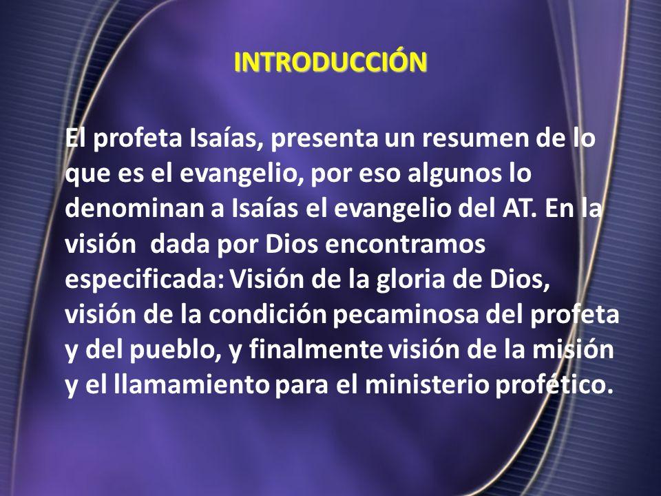 INTRODUCCIÓN INTRODUCCIÓN El profeta Isaías, presenta un resumen de lo que es el evangelio, por eso algunos lo denominan a Isaías el evangelio del AT.