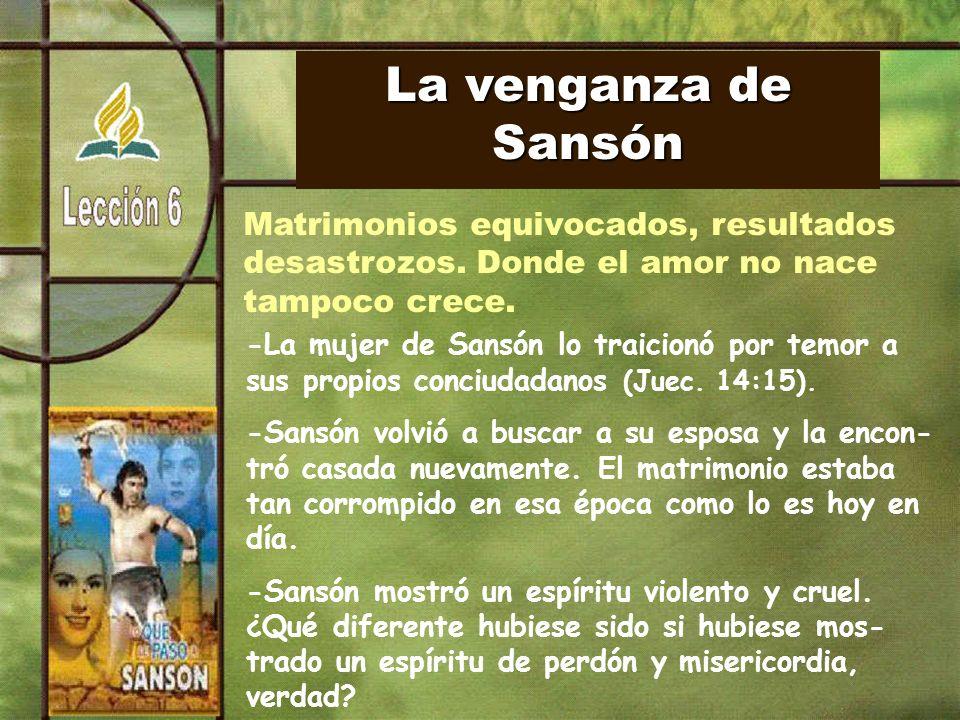 La venganza de Sansón Matrimonios equivocados, resultados desastrozos.