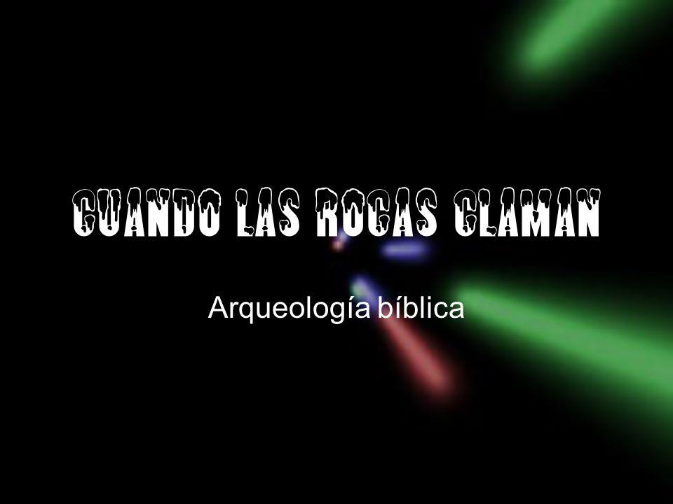CUANDO LAS ROCAS CLAMAN Arqueología bíblica