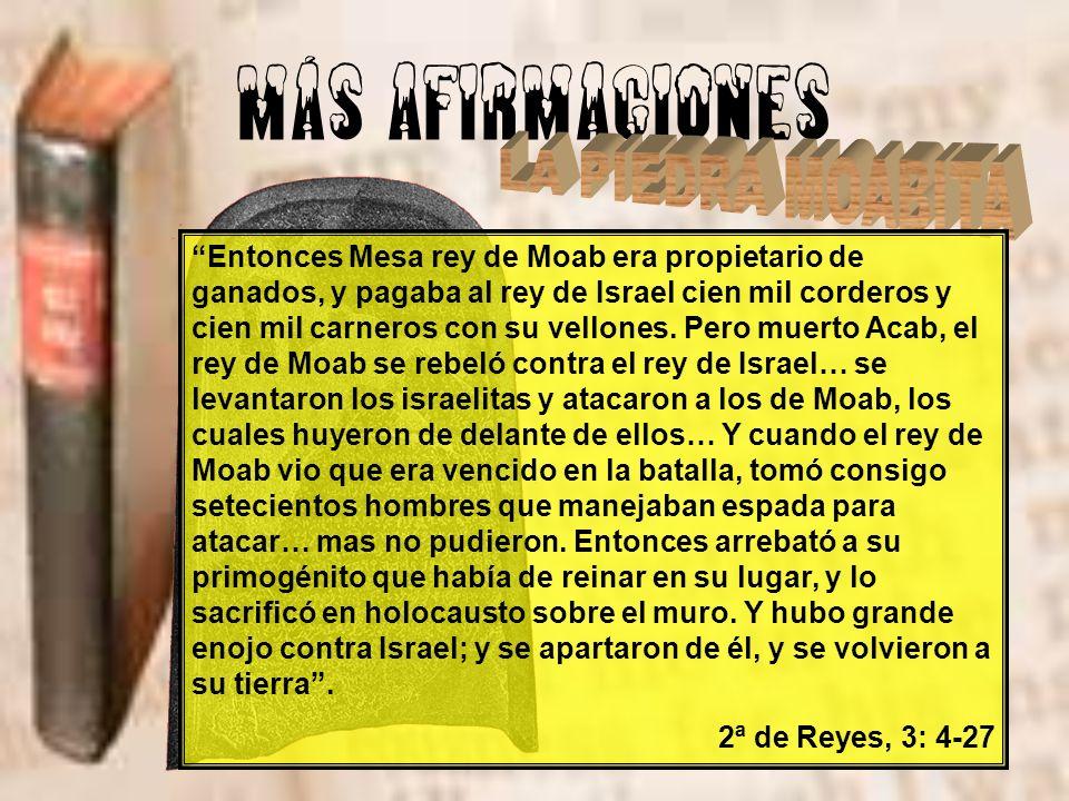 MÁS AFIRMACIONES Entonces Mesa rey de Moab era propietario de ganados, y pagaba al rey de Israel cien mil corderos y cien mil carneros con su vellones