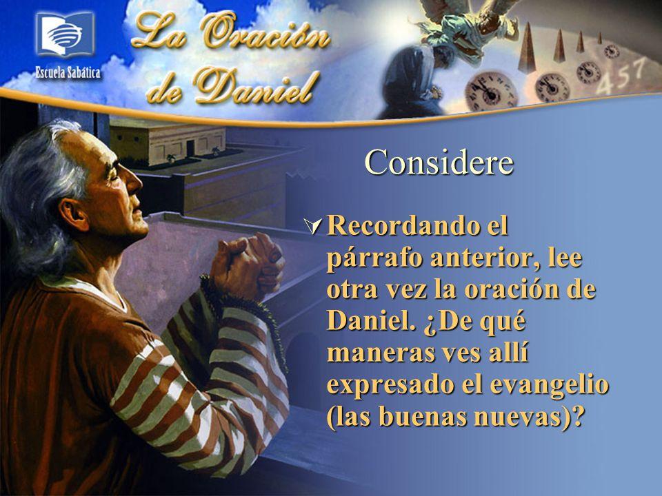 Considere Recordando el párrafo anterior, lee otra vez la oración de Daniel. ¿De qué maneras ves allí expresado el evangelio (las buenas nuevas)? Reco