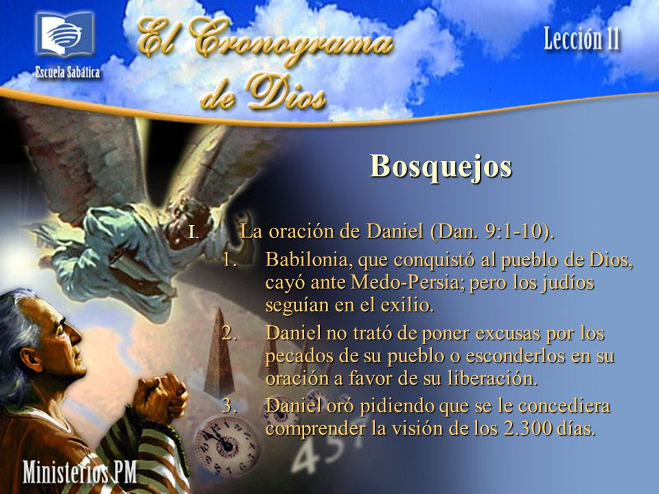 Bosquejos I. La oración de Daniel (Dan. 9:1-10). 1.Babilonia, que conquistó al pueblo de Dios, cayó ante Medo-Persia; pero los judíos seguían en el ex