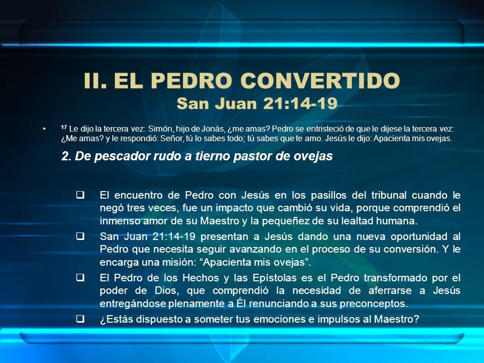 II.EL PEDRO CONVERTIDO San Juan 21:14-19 17 Le dijo la tercera vez: Simón, hijo de Jonás, ¿me amas? Pedro se entristeció de que le dijese la tercera v