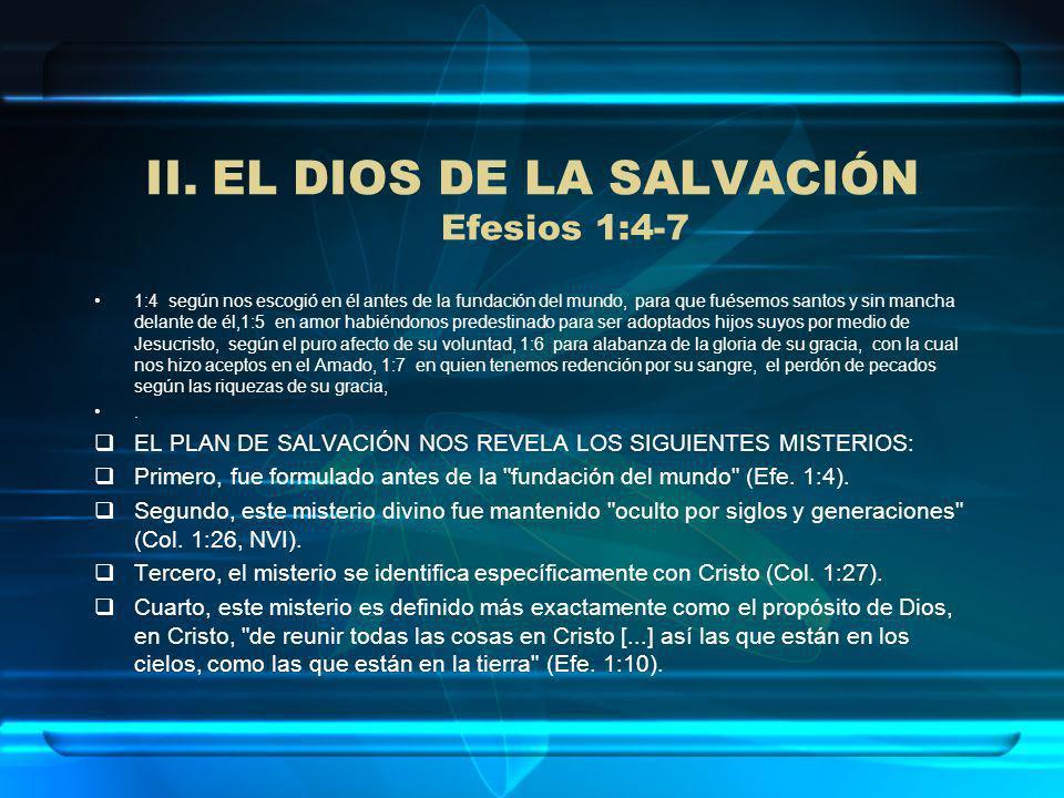 II.EL DIOS DE LA SALVACIÓN Efesios 1:4-7 1:4 según nos escogió en él antes de la fundación del mundo, para que fuésemos santos y sin mancha delante de