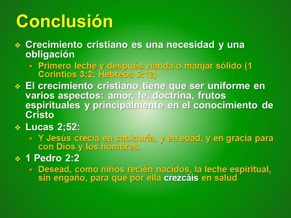 Conclusión Crecimiento cristiano es una necesidad y una obligación Crecimiento cristiano es una necesidad y una obligación Primero leche y después via