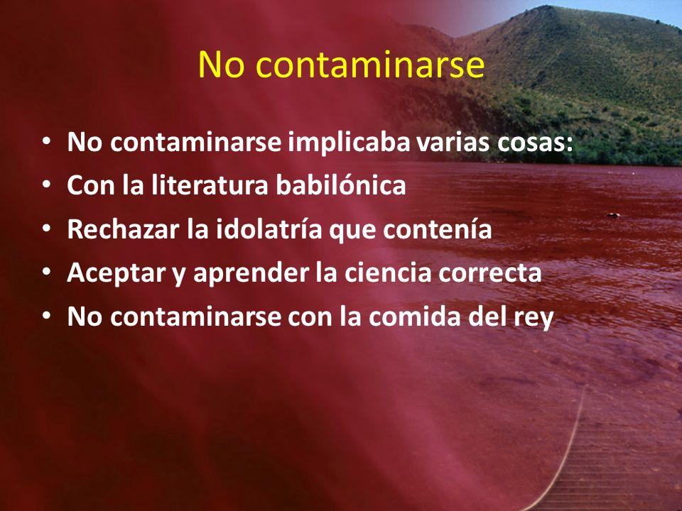 No contaminarse No contaminarse implicaba varias cosas: Con la literatura babilónica Rechazar la idolatría que contenía Aceptar y aprender la ciencia