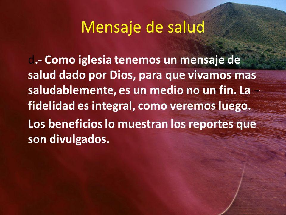 Mensaje de salud d.- Como iglesia tenemos un mensaje de salud dado por Dios, para que vivamos mas saludablemente, es un medio no un fin. La fidelidad