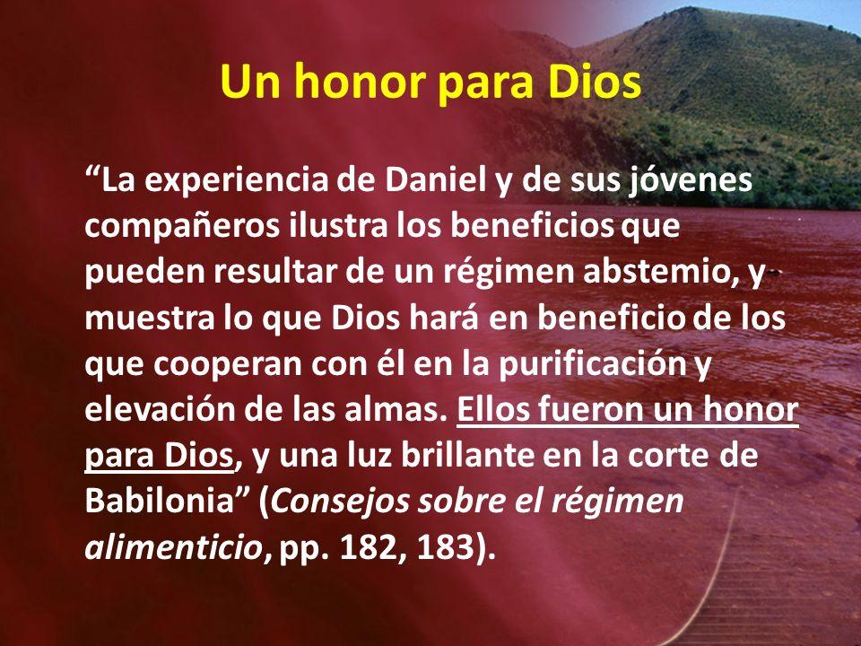 Un honor para Dios La experiencia de Daniel y de sus jóvenes compañeros ilustra los beneficios que pueden resultar de un régimen abstemio, y muestra l