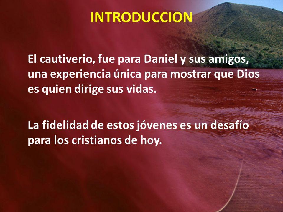 INTRODUCCION El cautiverio, fue para Daniel y sus amigos, una experiencia única para mostrar que Dios es quien dirige sus vidas. La fidelidad de estos