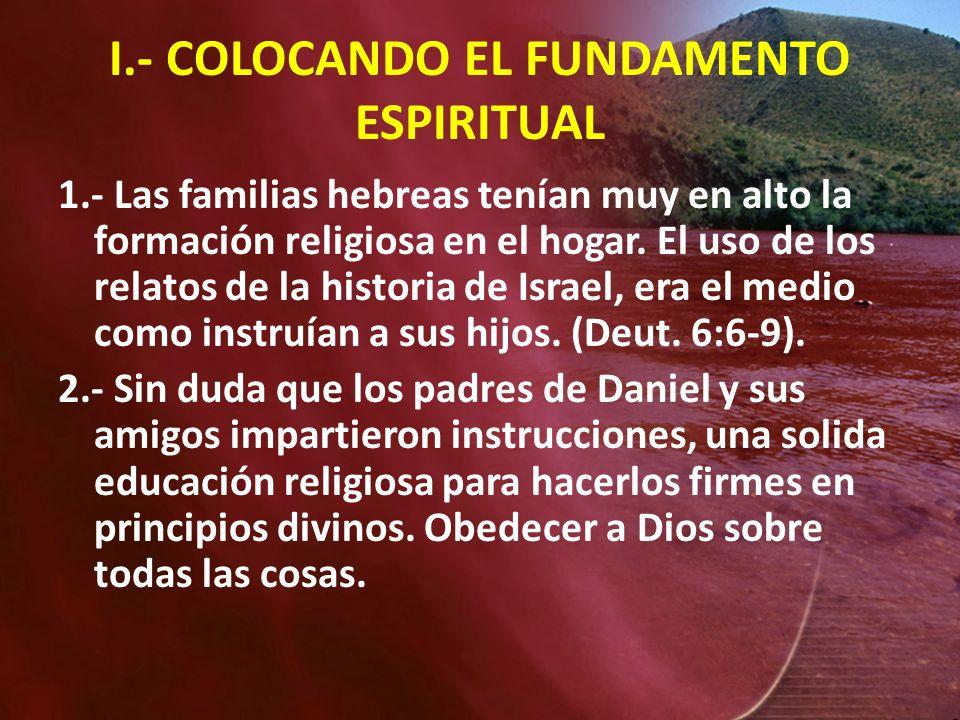 I.- COLOCANDO EL FUNDAMENTO ESPIRITUAL 1.- Las familias hebreas tenían muy en alto la formación religiosa en el hogar. El uso de los relatos de la his