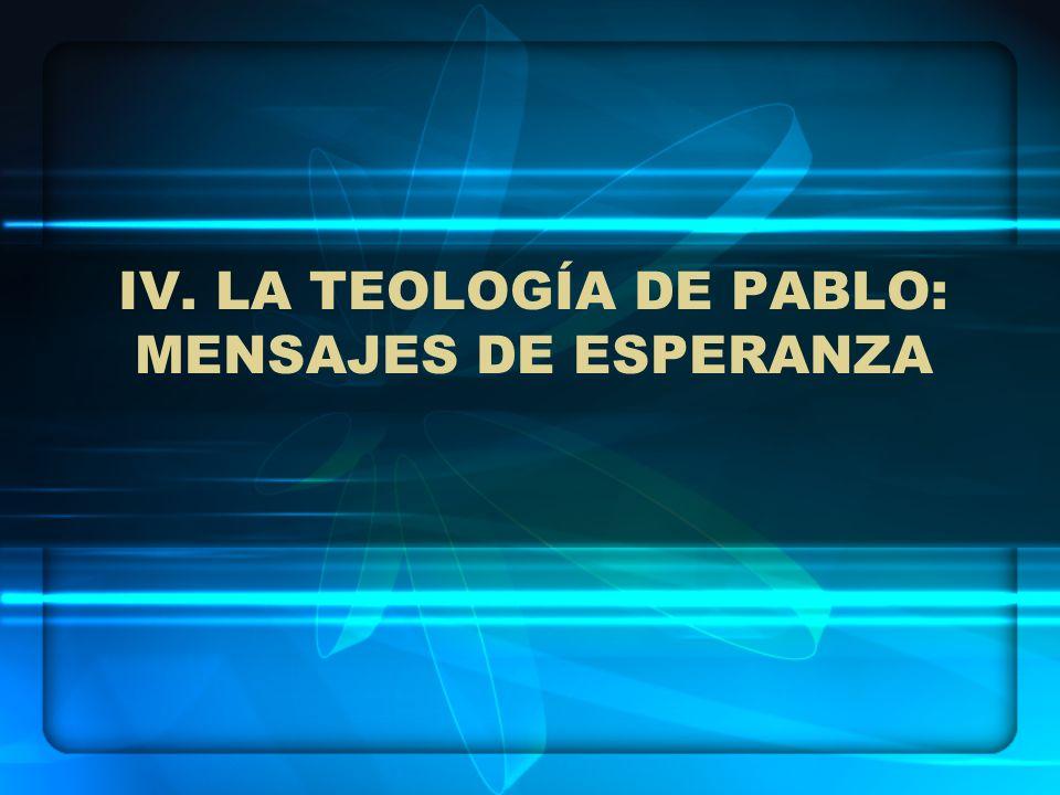 IV. LA TEOLOGÍA DE PABLO: MENSAJES DE ESPERANZA