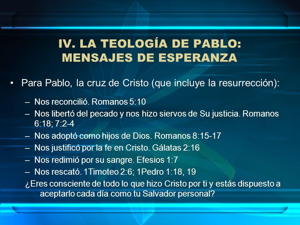 Para Pablo, la cruz de Cristo (que incluye la resurrección): –Nos reconcilió. Romanos 5:10 –Nos libertó del pecado y nos hizo siervos de Su justicia.