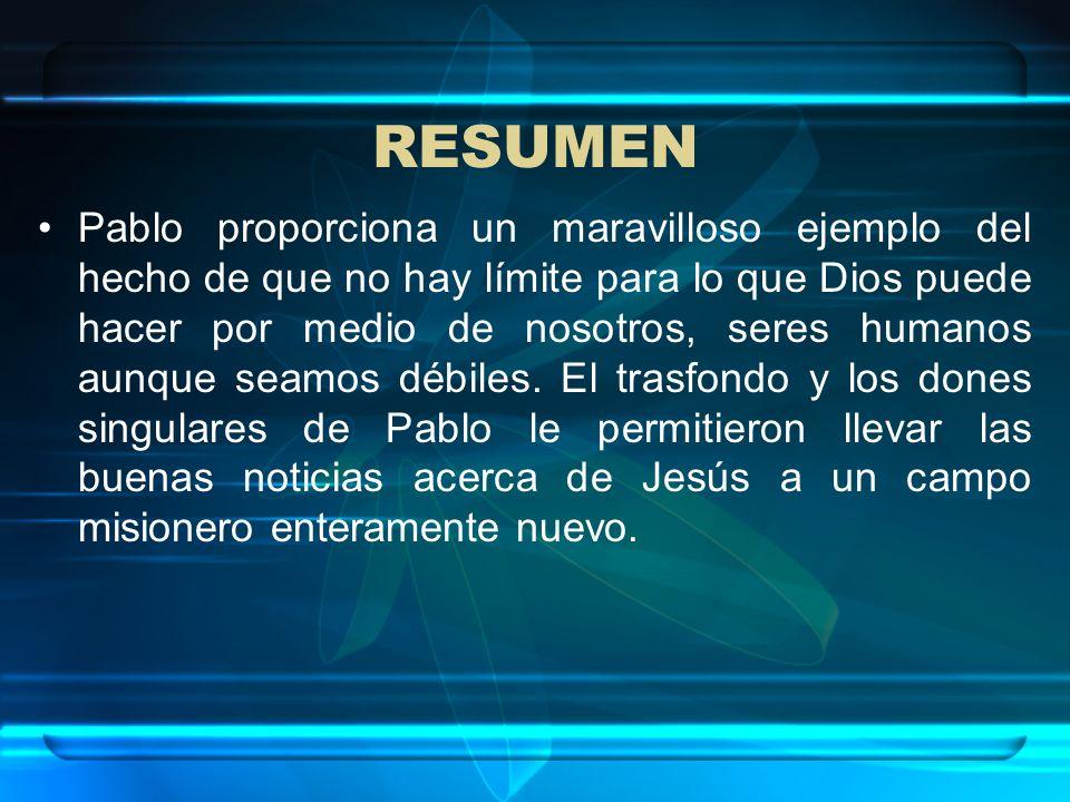 RESUMEN Pablo proporciona un maravilloso ejemplo del hecho de que no hay límite para lo que Dios puede hacer por medio de nosotros, seres humanos aunq