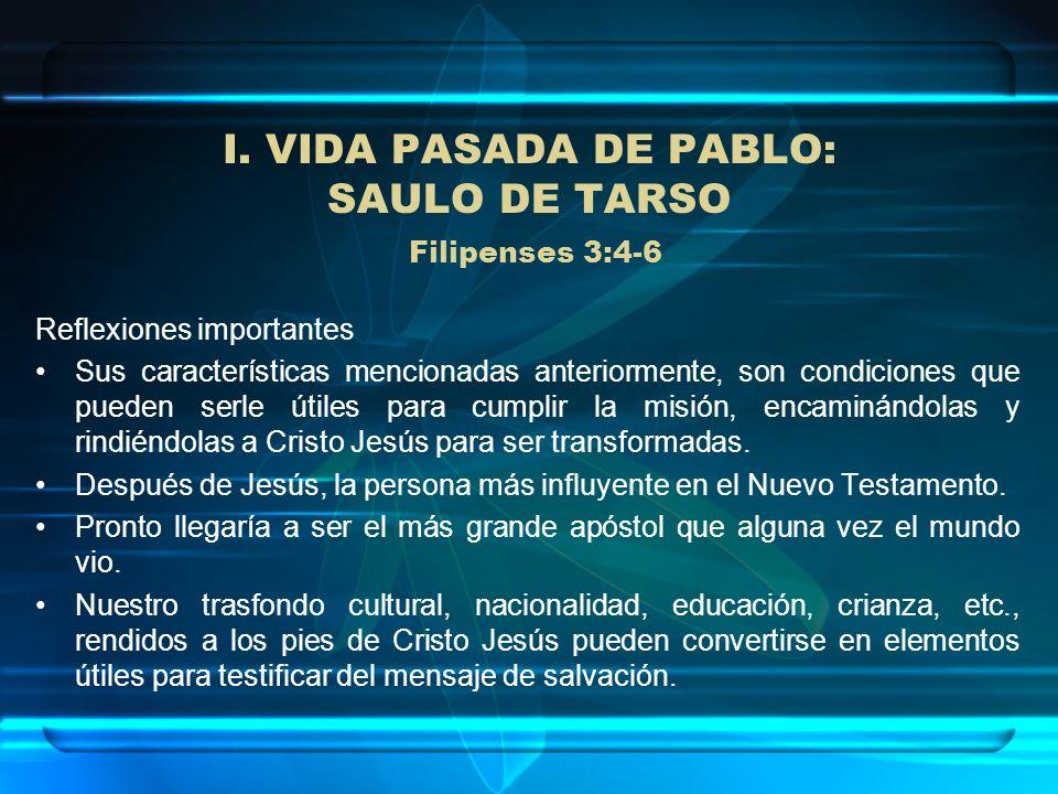 I. VIDA PASADA DE PABLO: SAULO DE TARSO Filipenses 3:4-6 Reflexiones importantes Sus características mencionadas anteriormente, son condiciones que pu