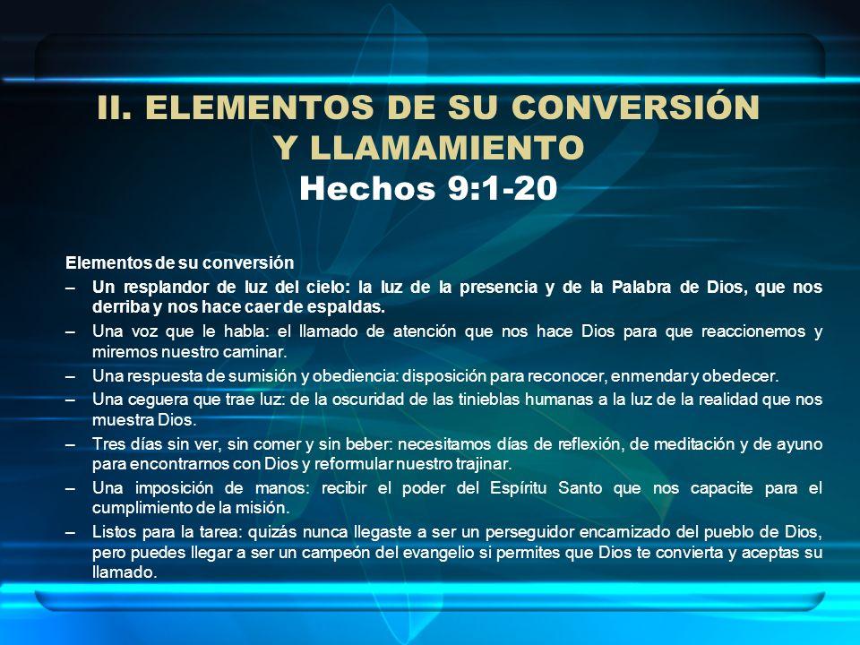 II. ELEMENTOS DE SU CONVERSIÓN Y LLAMAMIENTO Hechos 9:1-20 Elementos de su conversión –Un resplandor de luz del cielo: la luz de la presencia y de la