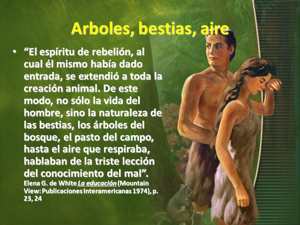 Arboles, bestias, aire El espíritu de rebelión, al cual él mismo había dado entrada, se extendió a toda la creación animal.