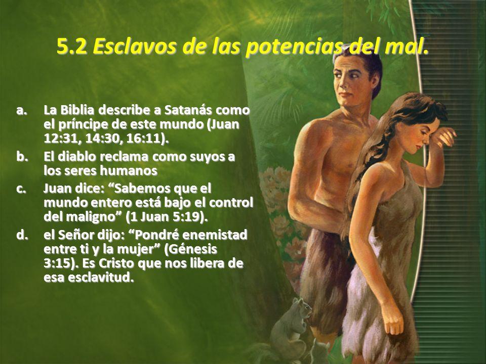 5.2 Esclavos de las potencias del mal. a.La Biblia describe a Satanás como el príncipe de este mundo (Juan 12:31, 14:30, 16:11). b.El diablo reclama c