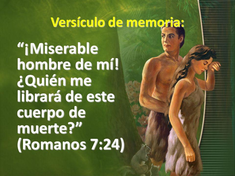 Versículo de memoria: ¡Miserable hombre de mí! ¿Quién me librará de este cuerpo de muerte? (Romanos 7:24)