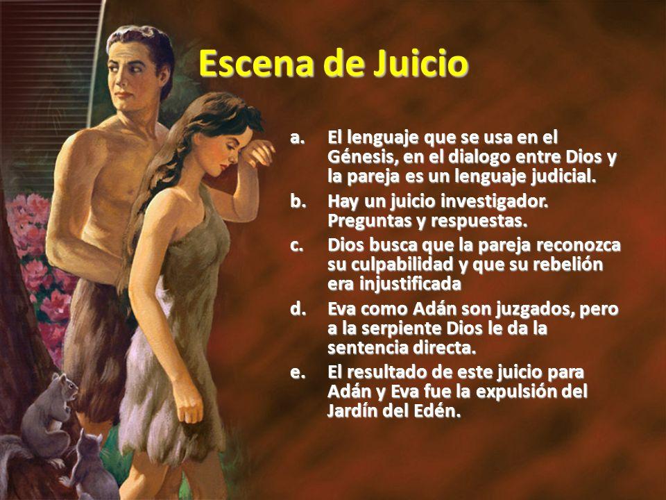 Escena de Juicio a.El lenguaje que se usa en el Génesis, en el dialogo entre Dios y la pareja es un lenguaje judicial. b.Hay un juicio investigador. P