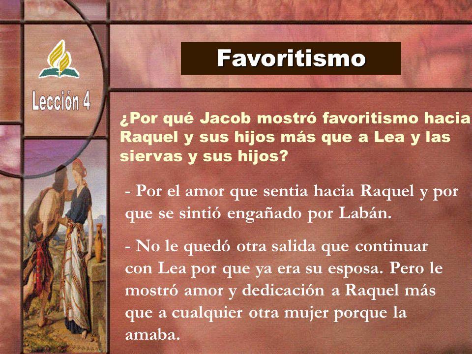 Favoritismo ¿Por qué Jacob mostró favoritismo hacia Raquel y sus hijos más que a Lea y las siervas y sus hijos? - Por el amor que sentia hacia Raquel