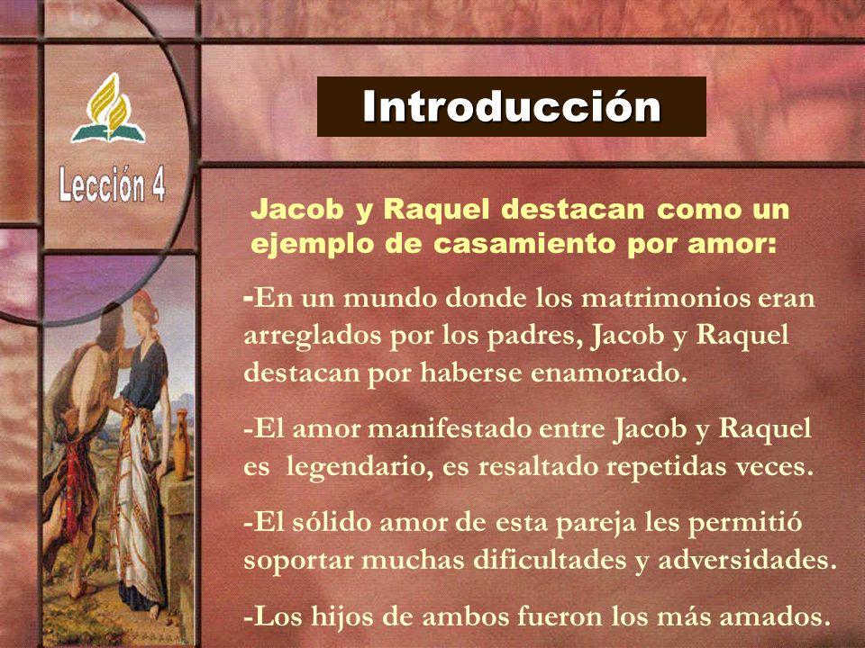 Introducción Jacob y Raquel destacan como un ejemplo de casamiento por amor: - En un mundo donde los matrimonios eran arreglados por los padres, Jacob