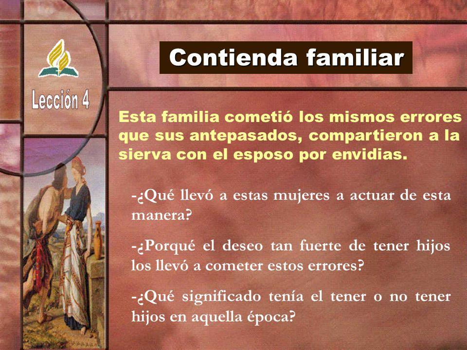 Contienda familiar Esta familia cometió los mismos errores que sus antepasados, compartieron a la sierva con el esposo por envidias. -¿Qué llevó a est