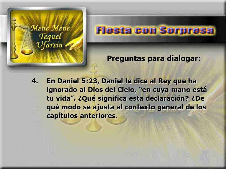 Preguntas para dialogar: 4.En Daniel 5:23, Daniel le dice al Rey que ha ignorado al Dios del Cielo, en cuya mano está tu vida. ¿Qué significa esta dec