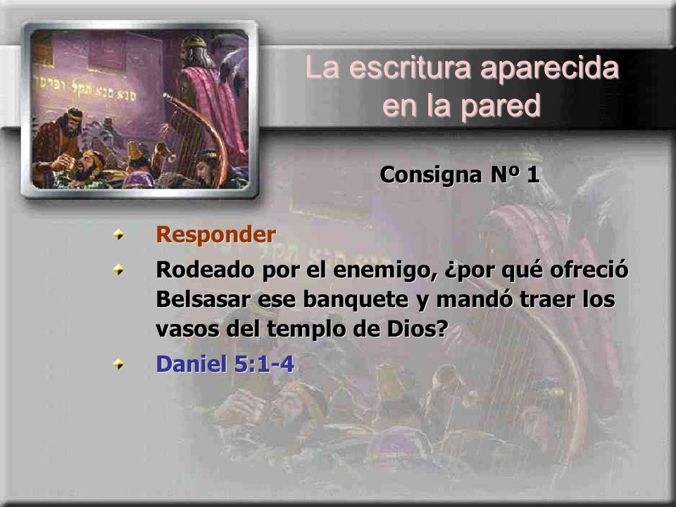 Consigna Nº 1 Responder Rodeado por el enemigo, ¿por qué ofreció Belsasar ese banquete y mandó traer los vasos del templo de Dios? Daniel 5:1-4 Respon