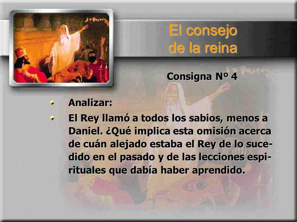 Consigna Nº 4 Analizar: El Rey llamó a todos los sabios, menos a Daniel. ¿Qué implica esta omisión acerca de cuán alejado estaba el Rey de lo suce- di