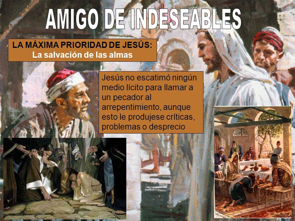 LA MÁXIMA PRIORIDAD DE JESÚS: La salvación de las almas Jesús no escatimó ningún medio lícito para llamar a un pecador al arrepentimiento, aunque esto