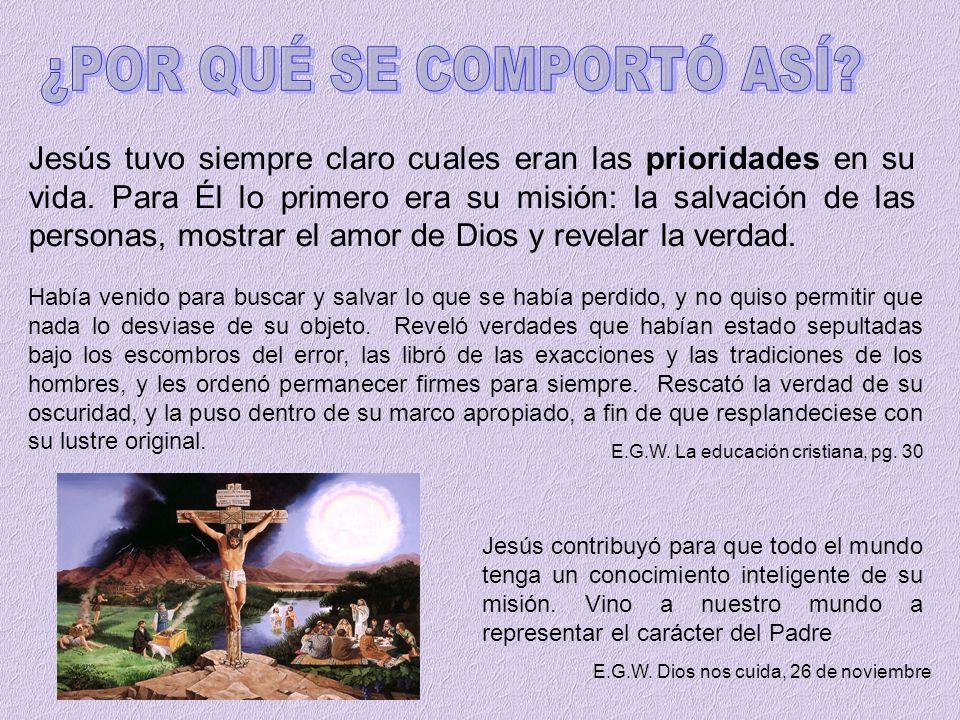 Jesús tuvo siempre claro cuales eran las prioridades en su vida. Para Él lo primero era su misión: la salvación de las personas, mostrar el amor de Di