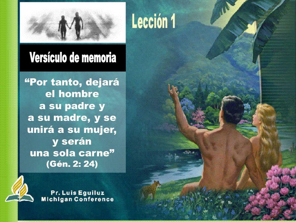 Por tanto, dejará el hombre a su padre y a su madre, y se unirá a su mujer, y serán una sola carne (Gén. 2: 24)