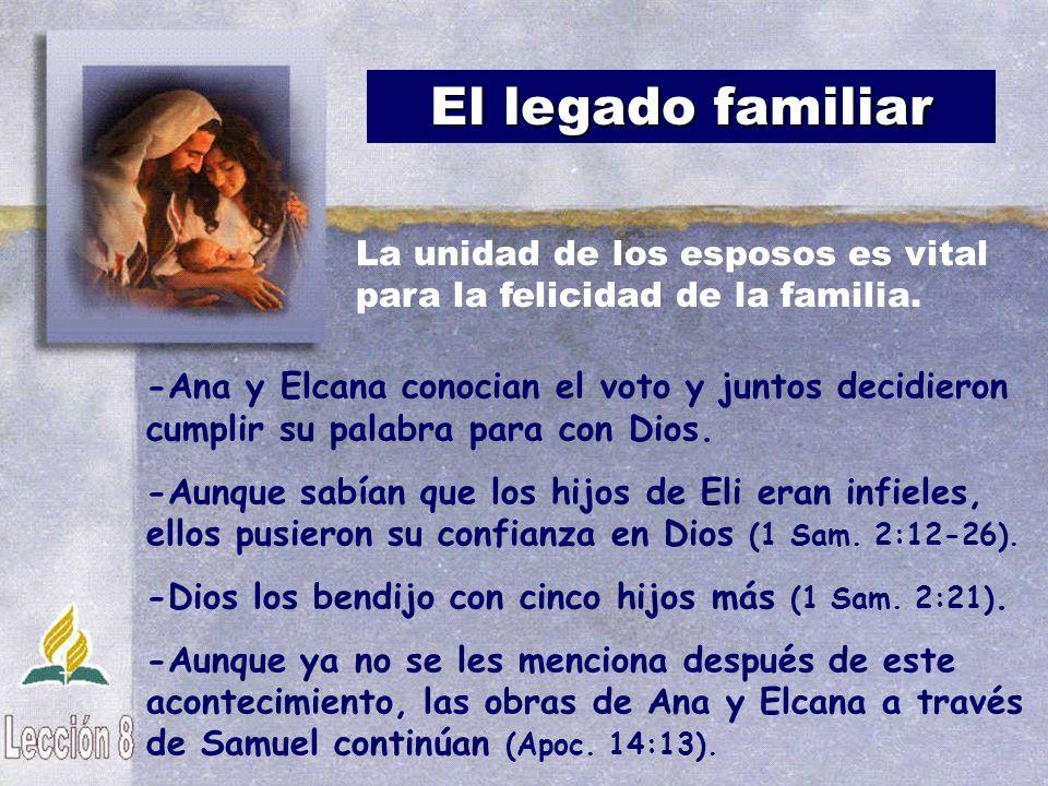 El legado familiar -Ana y Elcana conocian el voto y juntos decidieron cumplir su palabra para con Dios. -Aunque sabían que los hijos de Eli eran infie